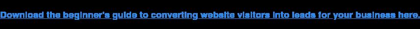 Descargue la guía para principiantes para convertir visitantes de sitios web en clientes potenciales para su negocio aquí.