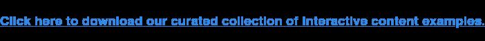 Haga clic aquí para descargar nuestro recopilatorio seleccionado Ejemplos de contenido interactivo.