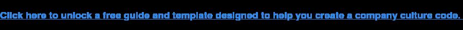 Haga clic aquí para desbloquear una guía y una plantilla gratuitas diseñadas para ayudarlo a crear un código de cultura empresarial.
