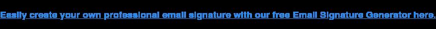 Cree fácilmente su propia firma de correo electrónico profesional con nuestro Email Signature Generator gratuito aquí.