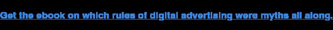 Obtenga el libro electrónico en el que las reglas de la publicidad digital fueron mitos todo el tiempo.