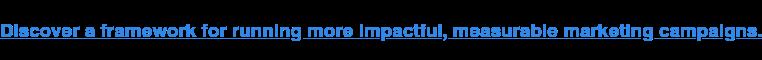Descubra un marco para llevar a cabo campañas de marketing más impactantes y medibles.