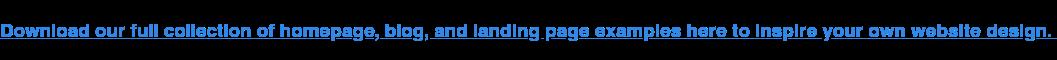 Descargue aquí nuestra colección completa de ejemplos de páginas de inicio, blogs y páginas de destino para inspirar el diseño de su propio sitio web.