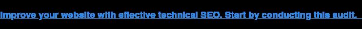 Mejore su Sitio web con SEO técnico eficaz. Comience por realizar esta auditoría.