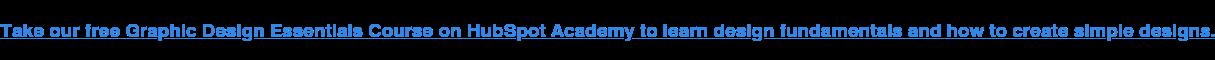 Realice nuestro Curso gratuito de Conceptos básicos sobre diseño gráfico en HubSpot Academy para aprender los fundamentos del diseño y cómo crear diseños simples.