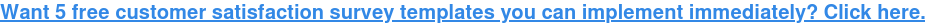 ¿Desea 5 plantillas de encuestas de satisfacción del cliente gratuitas que pueda implementar de inmediato? Haga clic aquí.